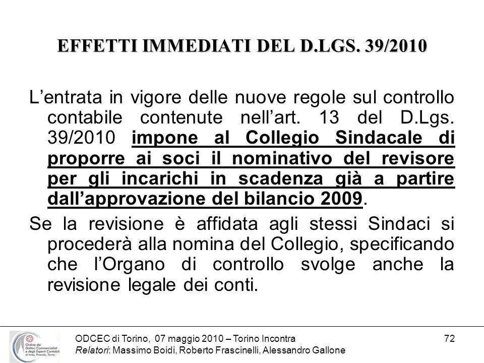 ODCEC di Torino, 07 maggio 2010 – Torino Incontra Relatori: Massimo Boidi, Roberto Frascinelli, Alessandro Gallone 72 EFFETTI IMMEDIATI DEL D.LGS. 39/