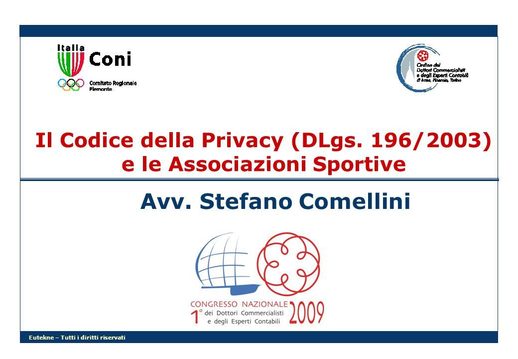 Eutekne – Tutti i diritti riservati Il Codice della Privacy (DLgs. 196/2003) e le Associazioni Sportive Avv. Stefano Comellini