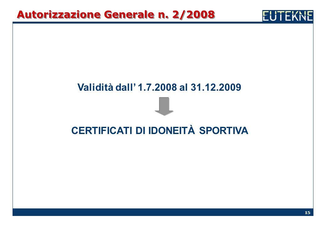 15 Autorizzazione Generale n. 2/2008 Validità dall 1.7.2008 al 31.12.2009 CERTIFICATI DI IDONEITÀ SPORTIVA