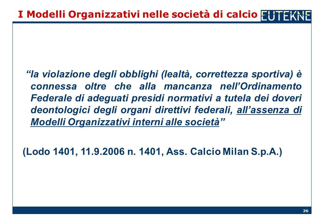 26 I Modelli Organizzativi nelle società di calcio la violazione degli obblighi (lealtà, correttezza sportiva) è connessa oltre che alla mancanza nell