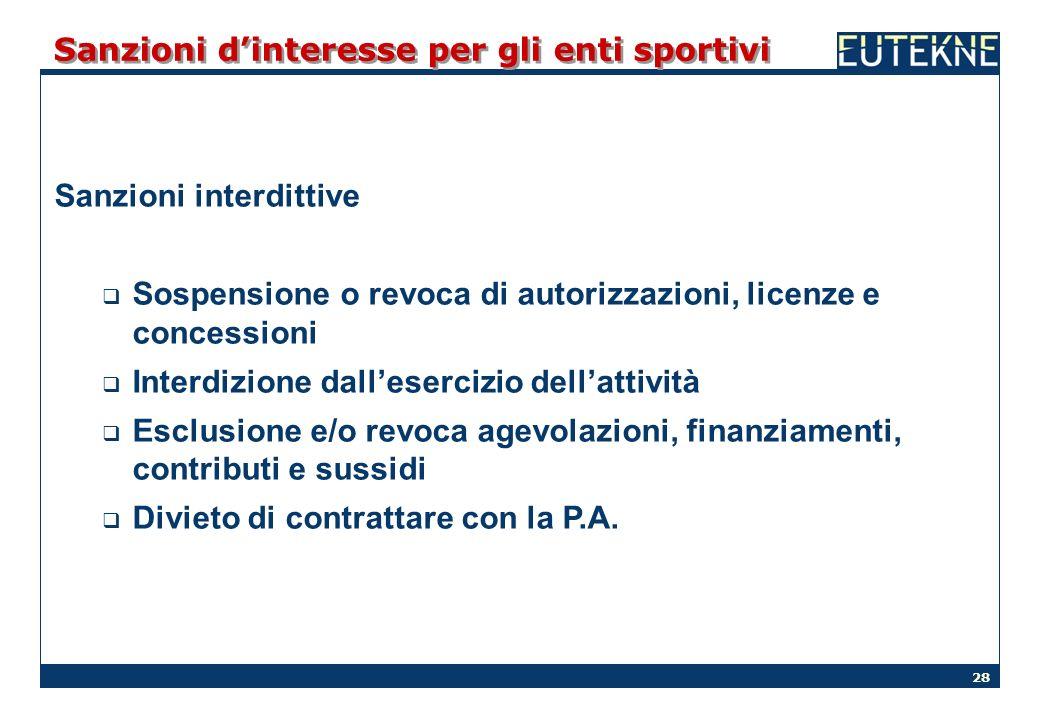 28 Sanzioni dinteresse per gli enti sportivi Sanzioni interdittive Sospensione o revoca di autorizzazioni, licenze e concessioni Interdizione dalleser