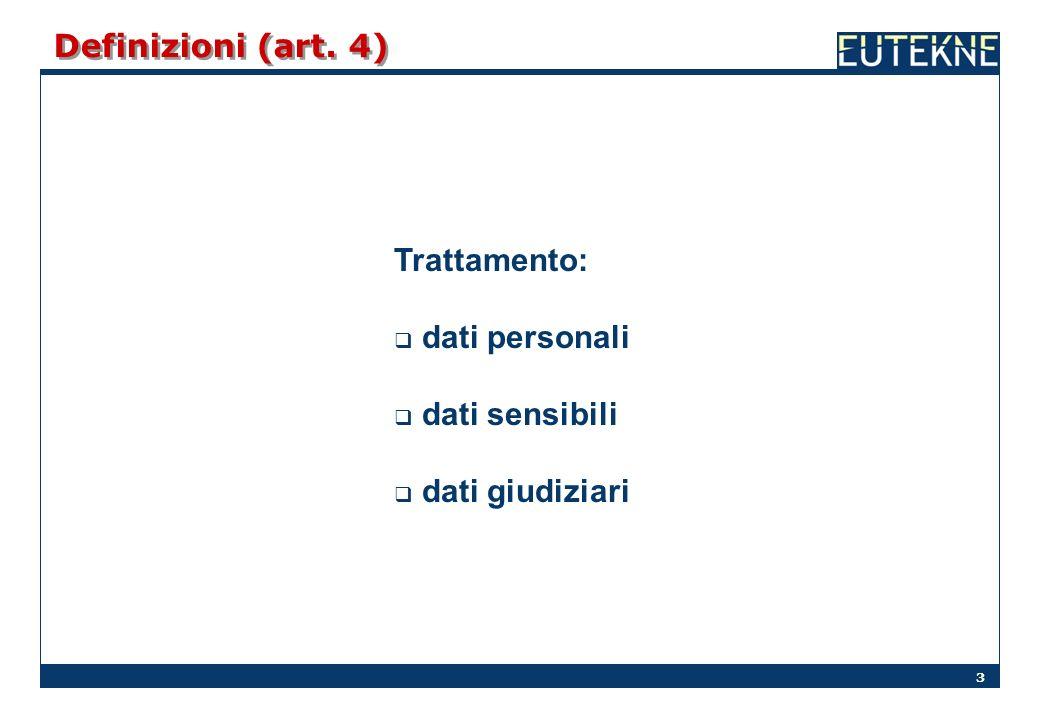 3 Definizioni (art. 4) Trattamento: dati personali dati sensibili dati giudiziari