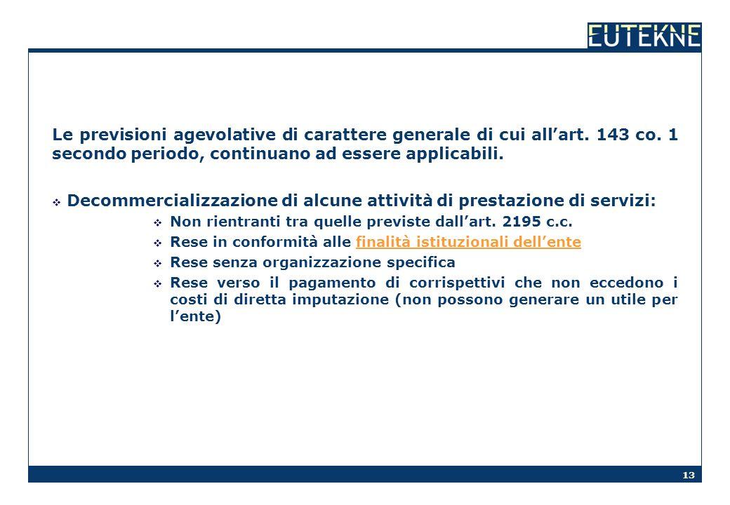 13 Le previsioni agevolative di carattere generale di cui allart. 143 co. 1 secondo periodo, continuano ad essere applicabili. Decommercializzazione d