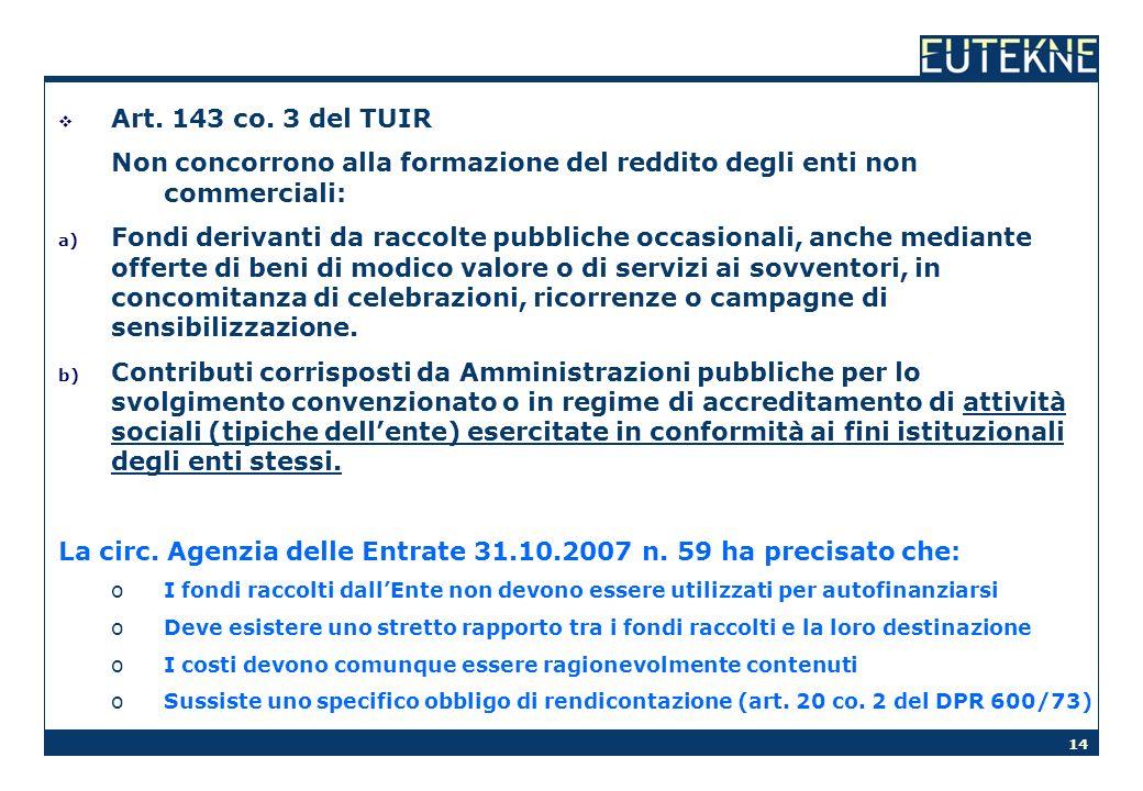 14 Art. 143 co. 3 del TUIR Non concorrono alla formazione del reddito degli enti non commerciali: a) Fondi derivanti da raccolte pubbliche occasionali