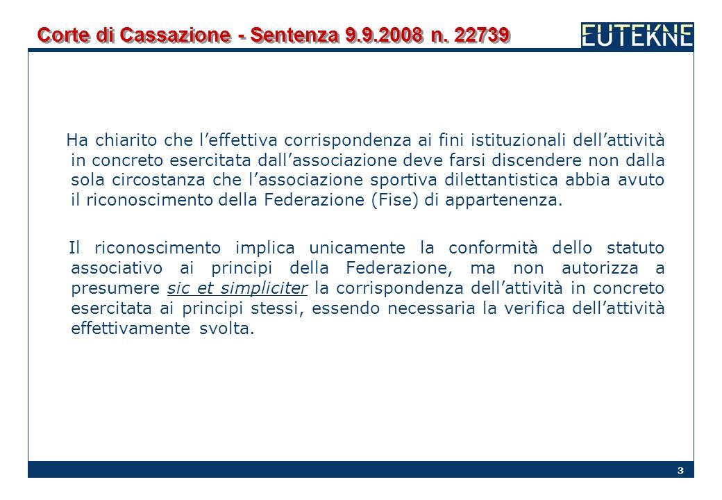 3 Corte di Cassazione - Sentenza 9.9.2008 n. 22739 Ha chiarito che leffettiva corrispondenza ai fini istituzionali dellattività in concreto esercitata