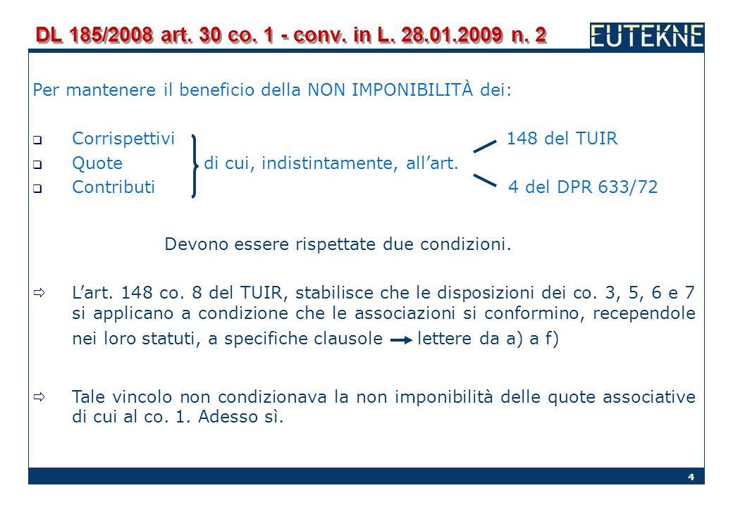 4 DL 185/2008 art. 30 co. 1 - conv. in L. 28.01.2009 n. 2 Per mantenere il beneficio della NON IMPONIBILITÀ dei: Corrispettivi 148 del TUIR Quote di c