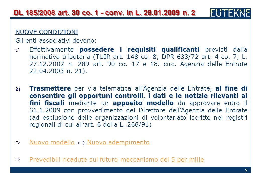 5 DL 185/2008 art. 30 co. 1 - conv. in L. 28.01.2009 n. 2 NUOVE CONDIZIONI Gli enti associativi devono: possedere i requisiti qualificanti 1) Effettiv