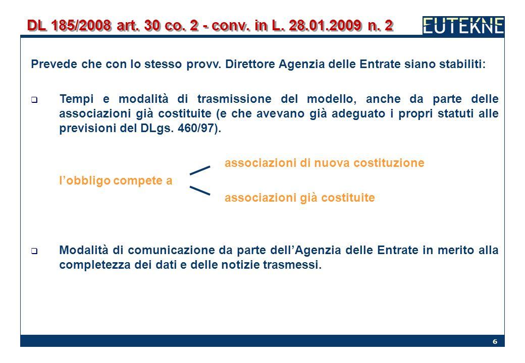 6 DL 185/2008 art. 30 co. 2 - conv. in L. 28.01.2009 n. 2 Prevede che con lo stesso provv. Direttore Agenzia delle Entrate siano stabiliti: Tempi e mo