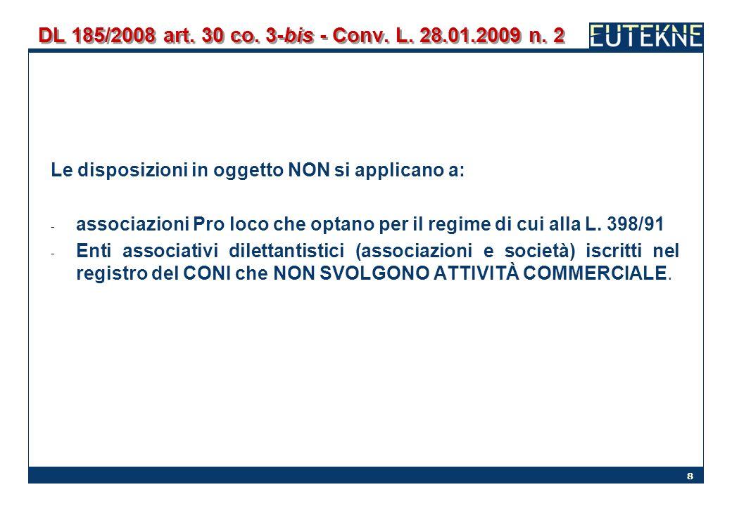 8 DL 185/2008 art. 30 co. 3-bis - Conv. L. 28.01.2009 n. 2 Le disposizioni in oggetto NON si applicano a: - associazioni Pro loco che optano per il re