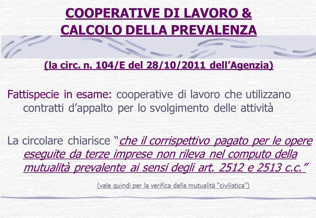 COOPERATIVE DI LAVORO & CALCOLO DELLA PREVALENZA (la circ. n. 104/E del 28/10/2011 dellAgenzia) Fattispecie in esame: cooperative di lavoro che utiliz