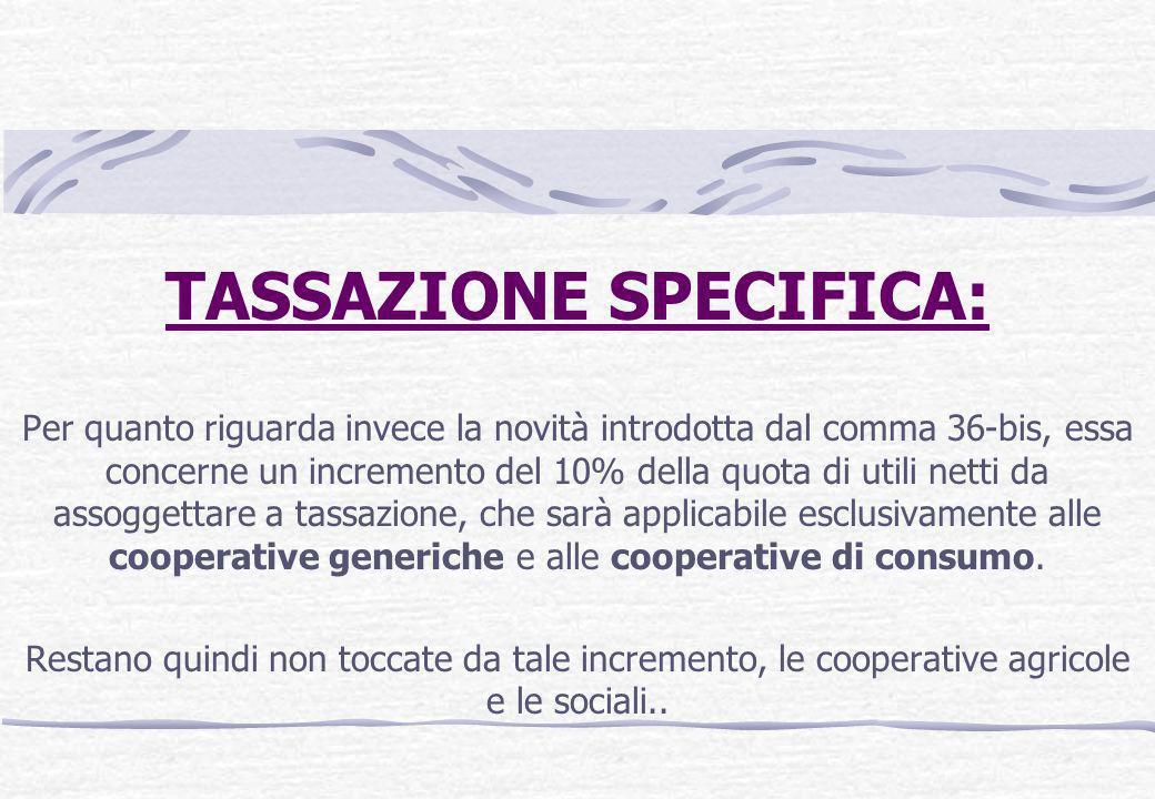 TASSAZIONE SPECIFICA: Per quanto riguarda invece la novità introdotta dal comma 36-bis, essa concerne un incremento del 10% della quota di utili netti