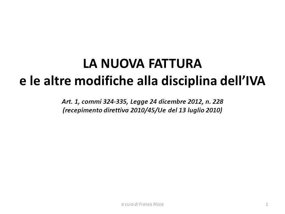 LA NUOVA FATTURA e le altre modifiche alla disciplina dellIVA Art. 1, commi 324-335, Legge 24 dicembre 2012, n. 228 (recepimento direttiva 2010/45/Ue