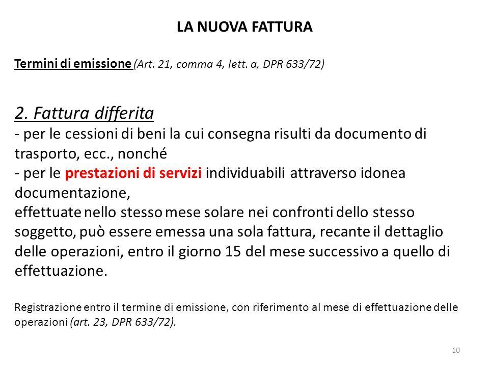 LA NUOVA FATTURA Termini di emissione (Art. 21, comma 4, lett. a, DPR 633/72) 2. Fattura differita - per le cessioni di beni la cui consegna risulti d
