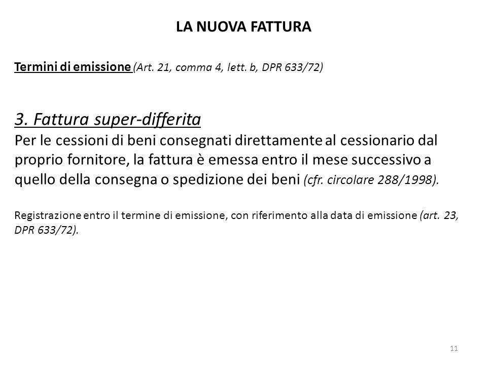 LA NUOVA FATTURA Termini di emissione (Art. 21, comma 4, lett. b, DPR 633/72) 3. Fattura super-differita Per le cessioni di beni consegnati direttamen
