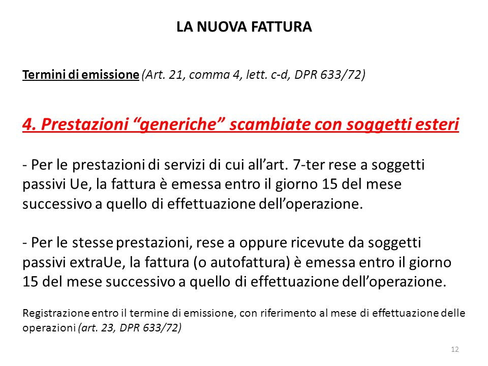 LA NUOVA FATTURA Termini di emissione (Art. 21, comma 4, lett. c-d, DPR 633/72) 4. Prestazioni generiche scambiate con soggetti esteri - Per le presta