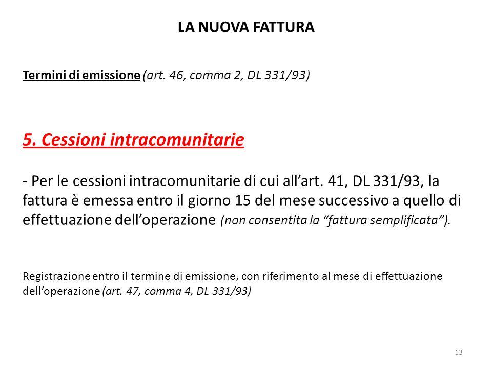 LA NUOVA FATTURA Termini di emissione (art. 46, comma 2, DL 331/93) 5. Cessioni intracomunitarie - Per le cessioni intracomunitarie di cui allart. 41,