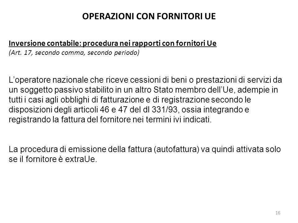 OPERAZIONI CON FORNITORI UE Inversione contabile: procedura nei rapporti con fornitori Ue (Art. 17, secondo comma, secondo periodo) Loperatore naziona