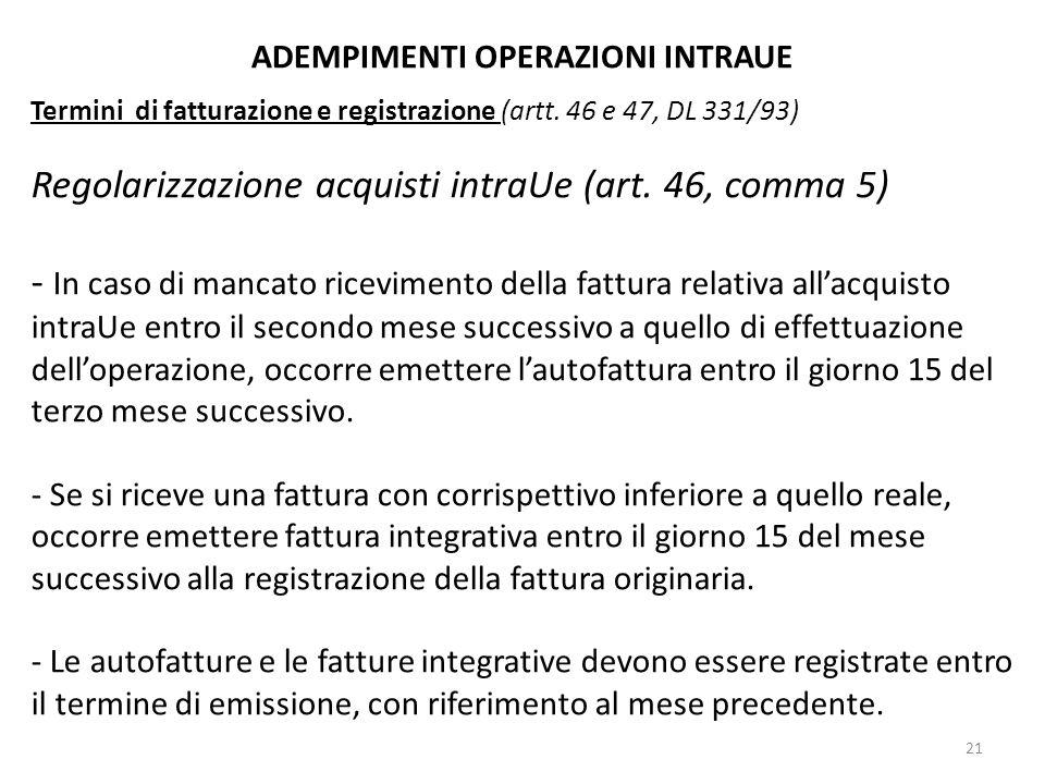 ADEMPIMENTI OPERAZIONI INTRAUE Termini di fatturazione e registrazione (artt. 46 e 47, DL 331/93) Regolarizzazione acquisti intraUe (art. 46, comma 5)