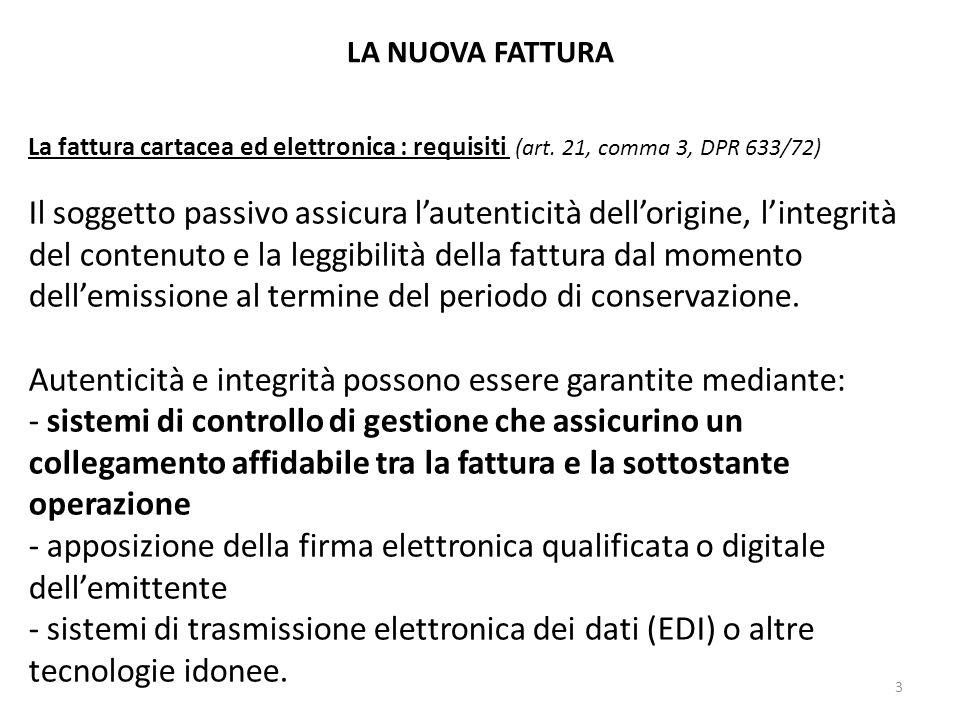 LA NUOVA FATTURA La fattura cartacea ed elettronica : requisiti (art. 21, comma 3, DPR 633/72) Il soggetto passivo assicura lautenticità dellorigine,