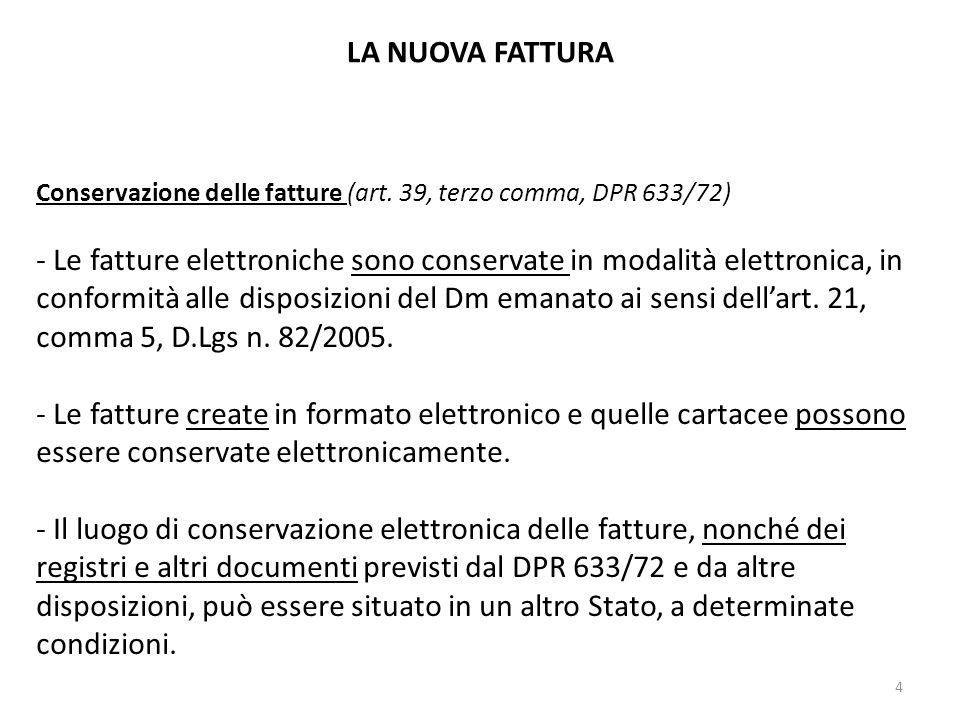 LA NUOVA FATTURA Conservazione delle fatture (art. 39, terzo comma, DPR 633/72) - Le fatture elettroniche sono conservate in modalità elettronica, in