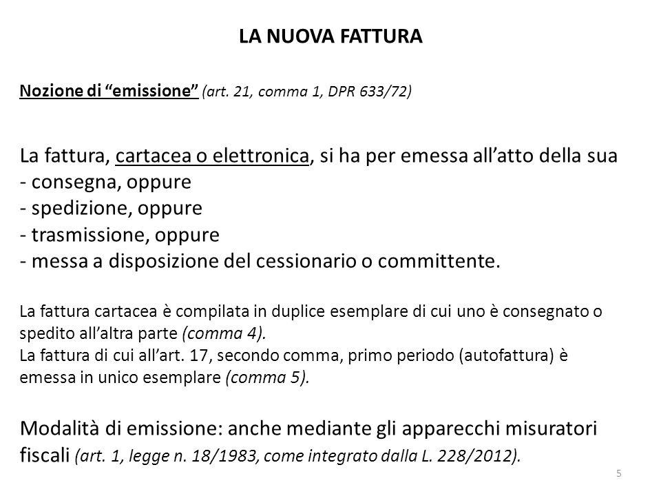 LA NUOVA FATTURA Nozione di emissione (art. 21, comma 1, DPR 633/72) La fattura, cartacea o elettronica, si ha per emessa allatto della sua - consegna