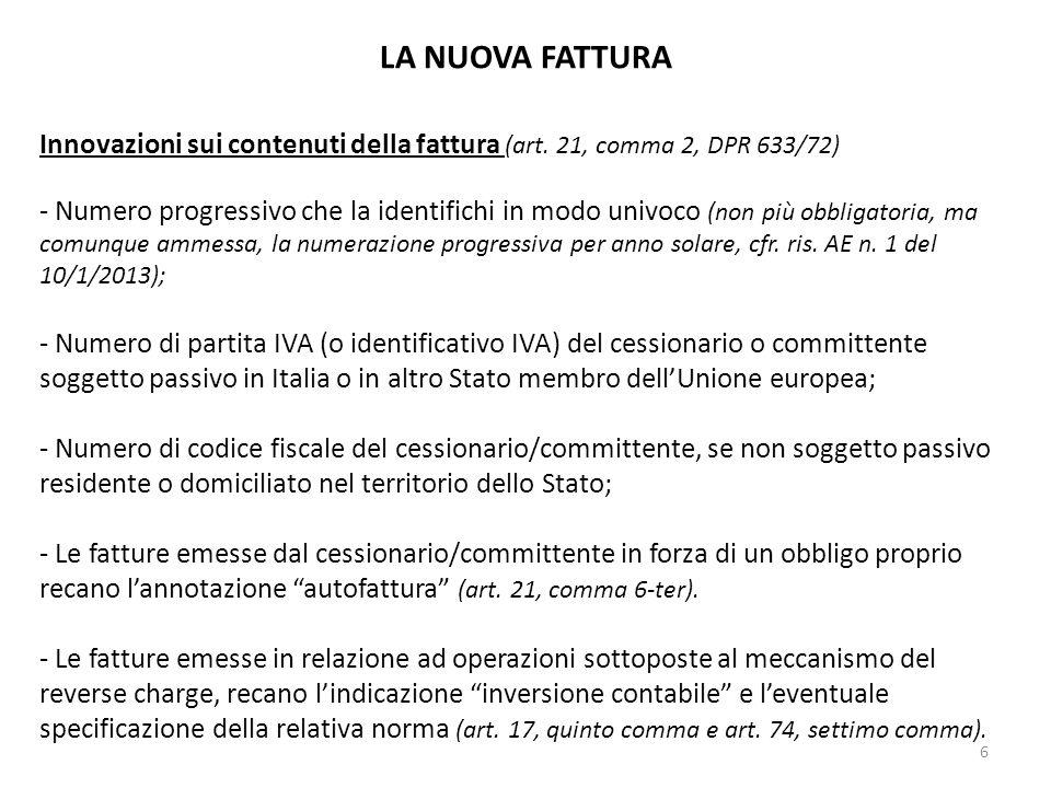 LA NUOVA FATTURA Innovazioni sui contenuti della fattura (art. 21, comma 2, DPR 633/72) - Numero progressivo che la identifichi in modo univoco (non p