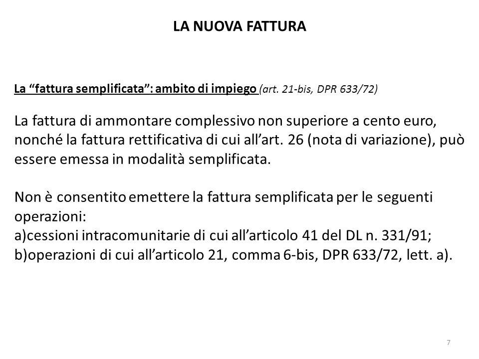 LA NUOVA FATTURA La fattura semplificata: ambito di impiego (art. 21-bis, DPR 633/72) La fattura di ammontare complessivo non superiore a cento euro,