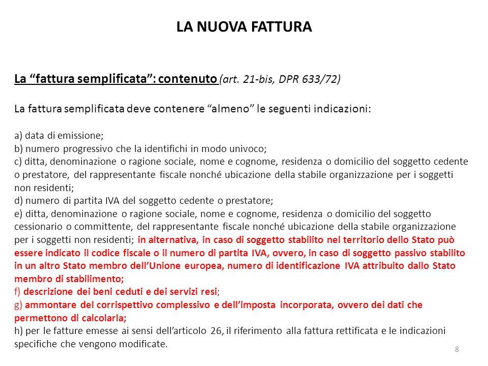 LA NUOVA FATTURA La fattura semplificata: contenuto (art. 21-bis, DPR 633/72) La fattura semplificata deve contenere almeno le seguenti indicazioni: a
