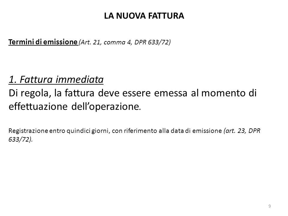 LA NUOVA FATTURA Termini di emissione (Art. 21, comma 4, DPR 633/72) 1. Fattura immediata Di regola, la fattura deve essere emessa al momento di effet