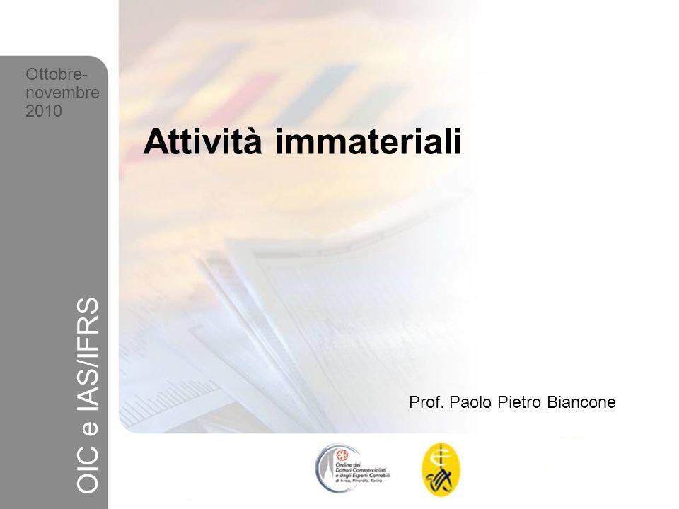 1 Ottobre-novembre 2010 OIC e IAS/IFRS Attività immateriali Prof. Paolo Pietro Biancone Ottobre- novembre 2010 OIC e IAS/IFRS