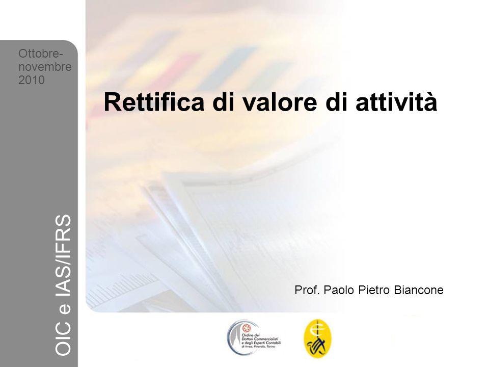 26 Ottobre-novembre 2010 OIC e IAS/IFRS Rettifica di valore di attività Prof. Paolo Pietro Biancone Ottobre- novembre 2010 OIC e IAS/IFRS