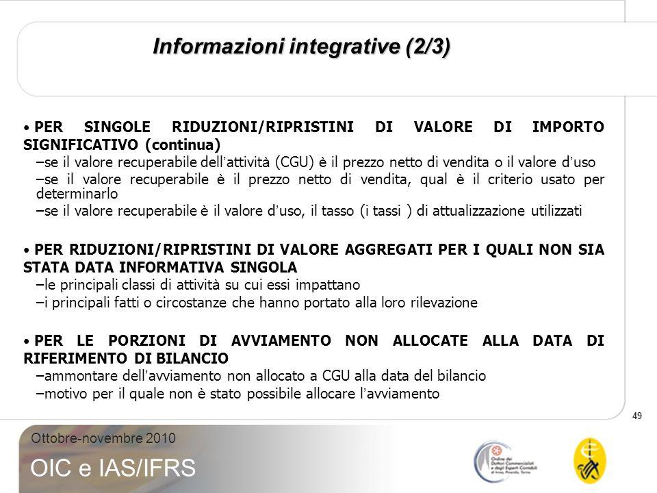 49 Ottobre-novembre 2010 OIC e IAS/IFRS Informazioni integrative (2/3) PER SINGOLE RIDUZIONI/RIPRISTINI DI VALORE DI IMPORTO SIGNIFICATIVO (continua)