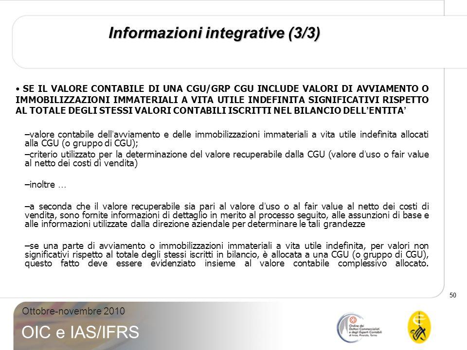 50 Ottobre-novembre 2010 OIC e IAS/IFRS Informazioni integrative (3/3) SE IL VALORE CONTABILE DI UNA CGU/GRP CGU INCLUDE VALORI DI AVVIAMENTO O IMMOBI