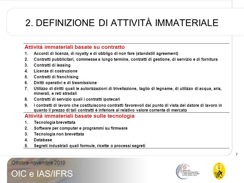 7 Ottobre-novembre 2010 OIC e IAS/IFRS 2. DEFINIZIONE DI ATTIVITÀ IMMATERIALE Attività immateriali basate su contratto 1.Accordi di licenza, di royalt