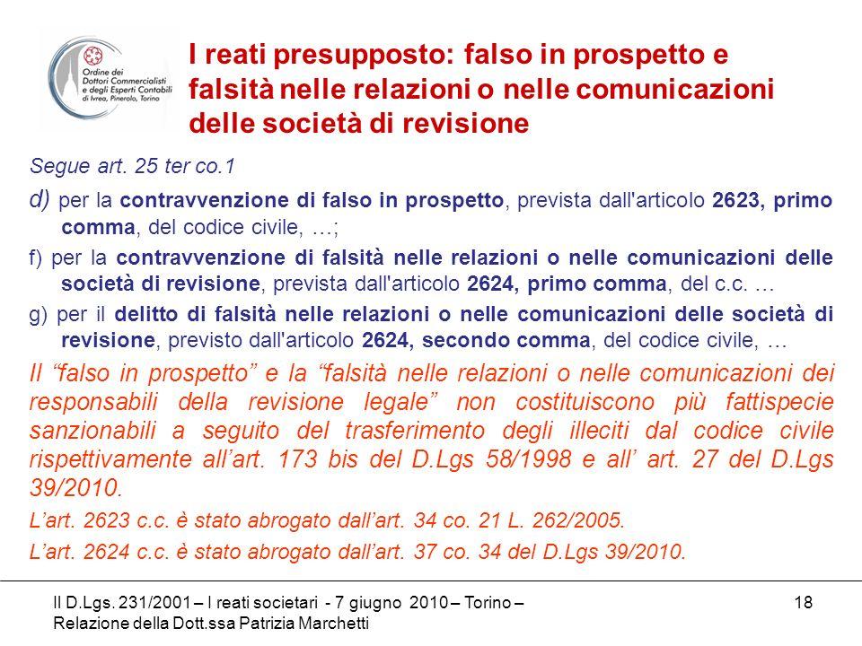 18 Segue art. 25 ter co.1 d) per la contravvenzione di falso in prospetto, prevista dall'articolo 2623, primo comma, del codice civile, …; f) per la c
