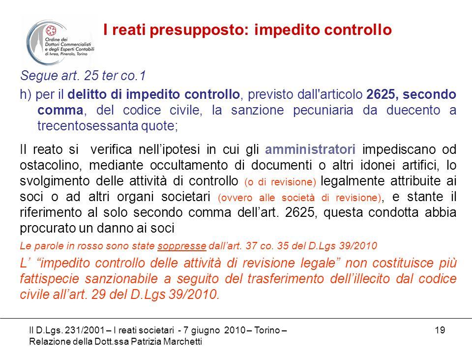 19 Segue art. 25 ter co.1 h) per il delitto di impedito controllo, previsto dall'articolo 2625, secondo comma, del codice civile, la sanzione pecuniar