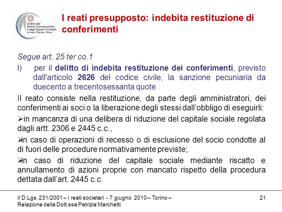 21 Segue art. 25 ter co.1 l) per il delitto di indebita restituzione dei conferimenti, previsto dall'articolo 2626 del codice civile, la sanzione pecu