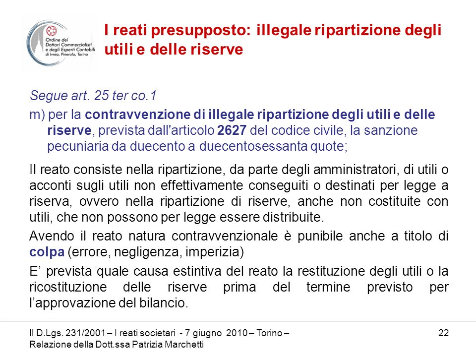 22 Segue art. 25 ter co.1 m) per la contravvenzione di illegale ripartizione degli utili e delle riserve, prevista dall'articolo 2627 del codice civil