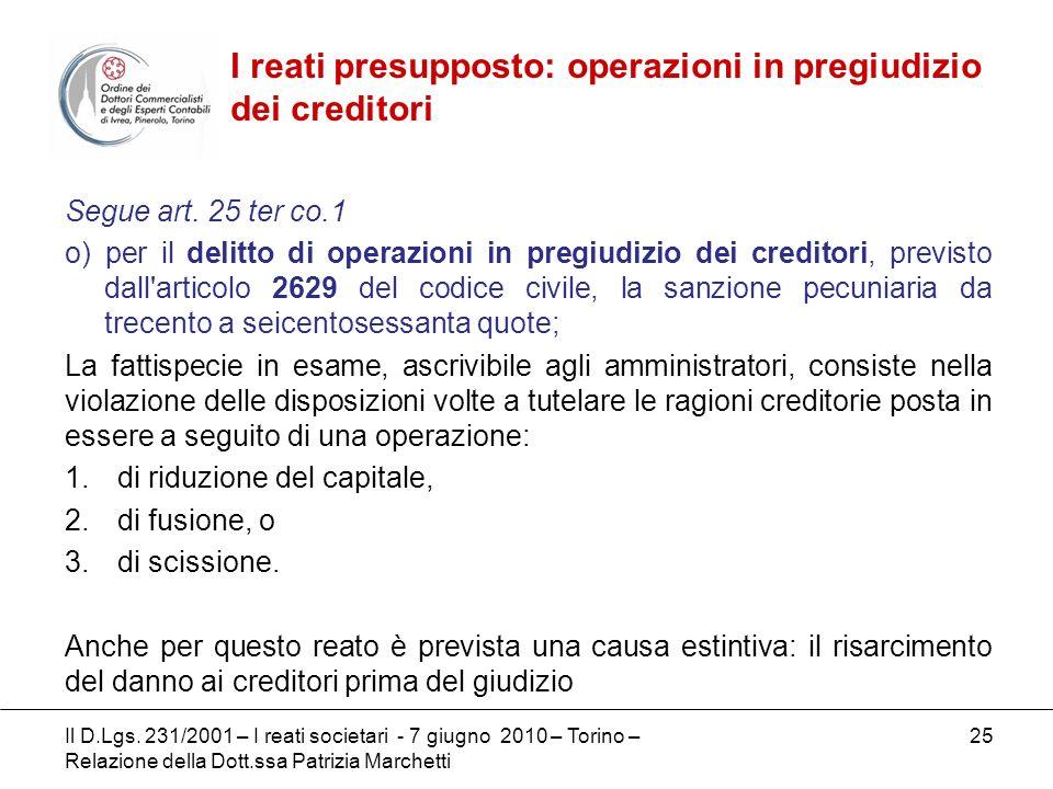 25 Segue art. 25 ter co.1 o) per il delitto di operazioni in pregiudizio dei creditori, previsto dall'articolo 2629 del codice civile, la sanzione pec