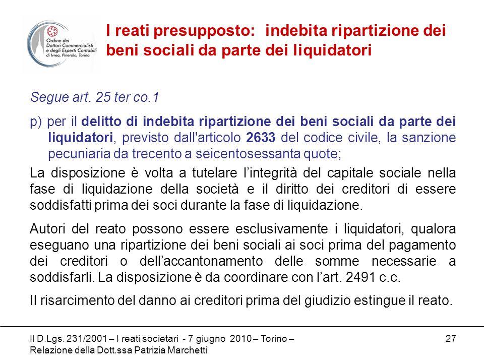 27 Segue art. 25 ter co.1 p) per il delitto di indebita ripartizione dei beni sociali da parte dei liquidatori, previsto dall'articolo 2633 del codice