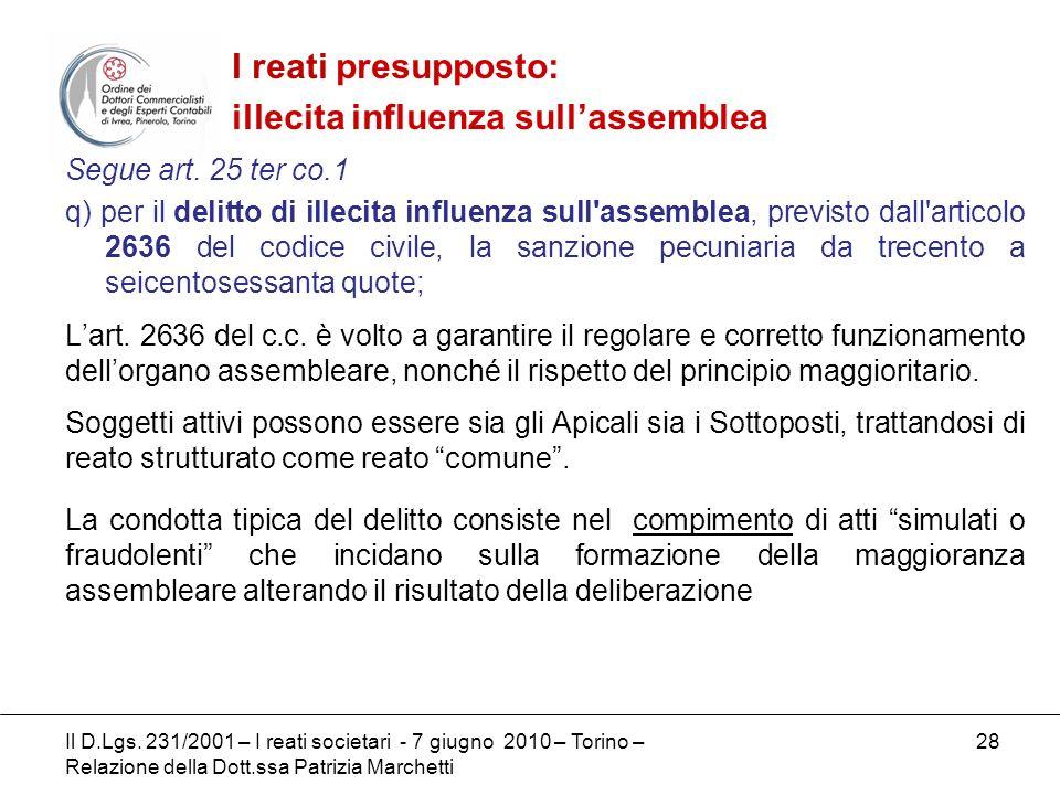 28 Segue art. 25 ter co.1 q) per il delitto di illecita influenza sull'assemblea, previsto dall'articolo 2636 del codice civile, la sanzione pecuniari