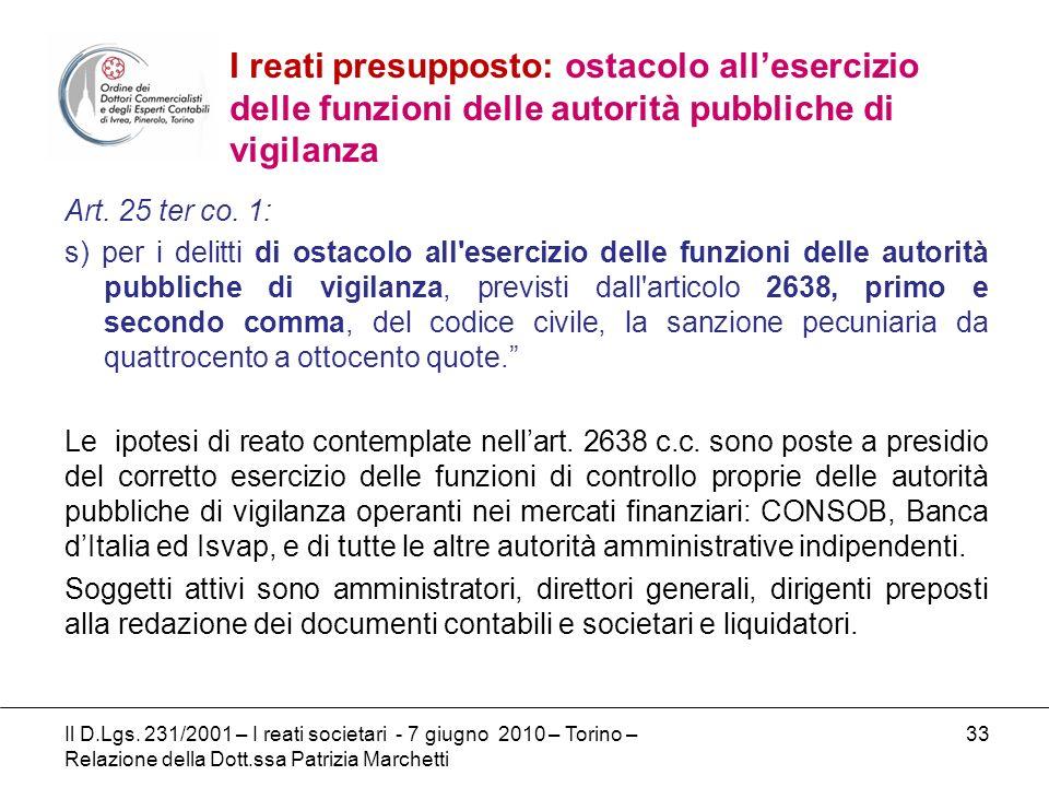 Il D.Lgs. 231/2001 – I reati societari - 7 giugno 2010 – Torino – Relazione della Dott.ssa Patrizia Marchetti 33 Art. 25 ter co. 1: s) per i delitti d