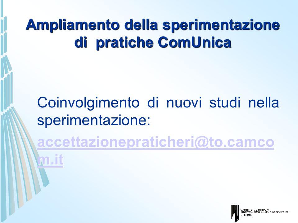 Ampliamento della sperimentazione di pratiche ComUnica Coinvolgimento di nuovi studi nella sperimentazione: accettazionepraticheri@to.camco m.it accet