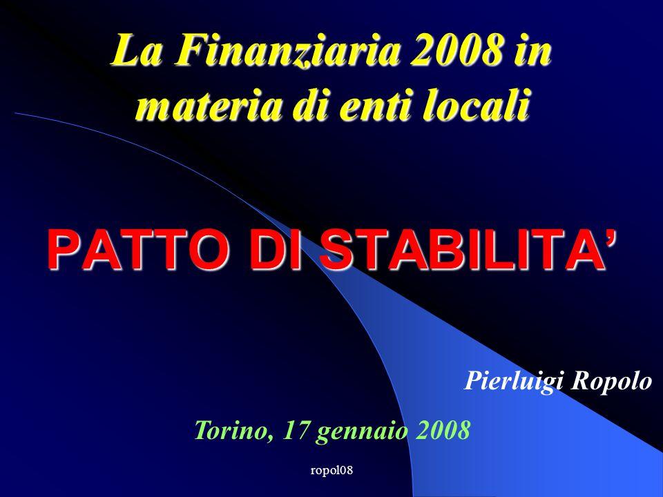 ropol08 Patto stabilità 2008 Enti commissariati per fenomeni mafiosi applicano il patto dallanno successivo a quello della rielezione degli organi istituzionali; o Sono esclusi dal PATTO 2006 o 2007 gli enti commissariati rispettivamente negli anni 2004 o 2005, anche per frazione di anno, per art.