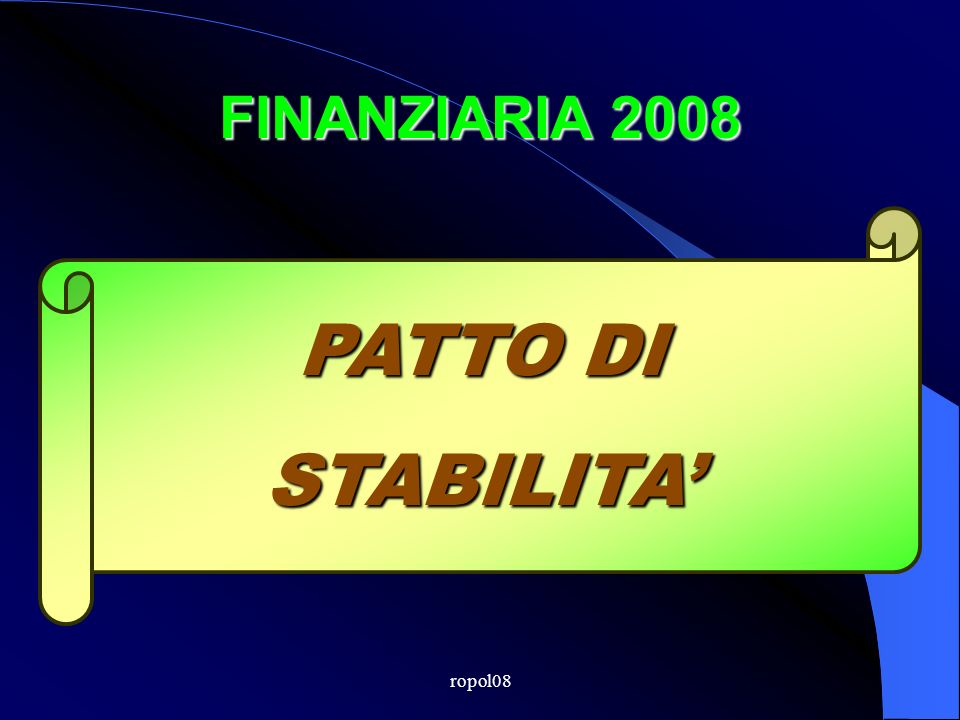 ropol08 Patto stabilità 2008 Gli stessi enti sono anche esclusi dal Patto 2008.