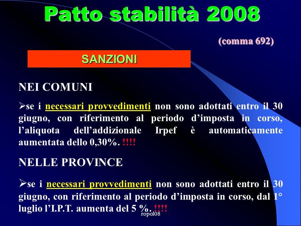 ropol08 Patto stabilità 2008 NEI COMUNI se i necessari provvedimenti non sono adottati entro il 30 giugno, con riferimento al periodo dimposta in corso, laliquota delladdizionale Irpef è automaticamente aumentata dello 0,30%.