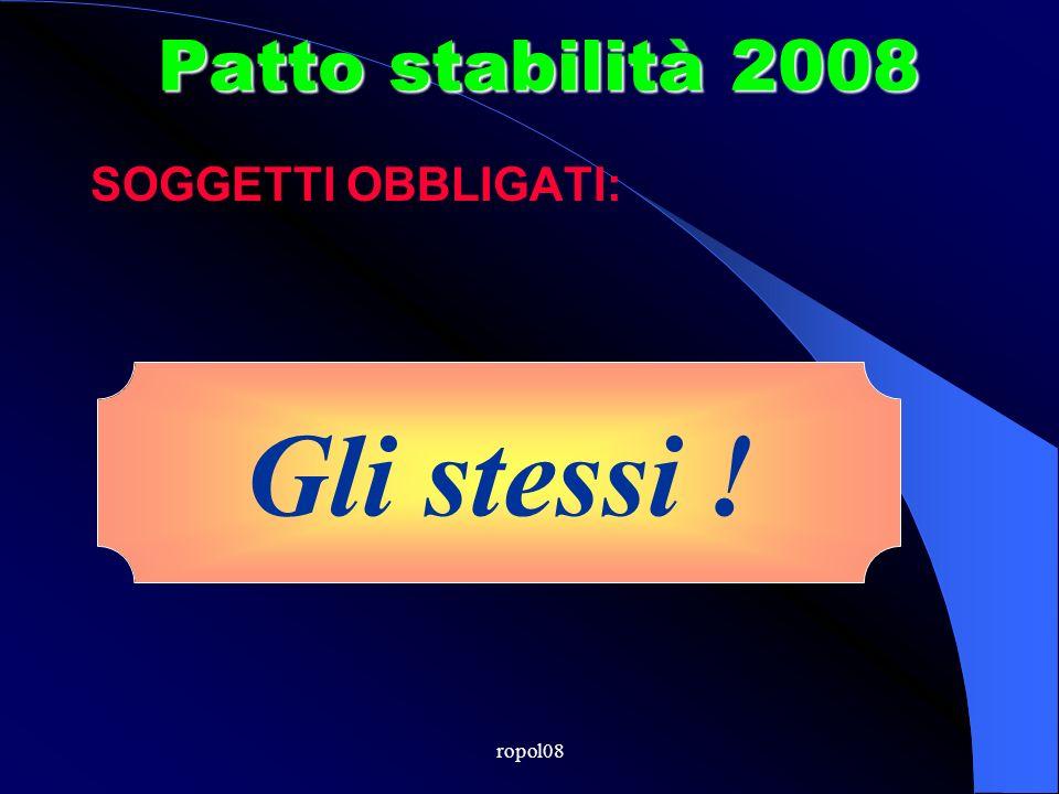 ropol08 Patto stabilità 2007 Miglioramento Saldo finanziario cassa 2003-2005 LE REGOLE DEL PATTO Regola 1 Regola 2 Miglioramento Saldo finanziario competenza 2003-2005