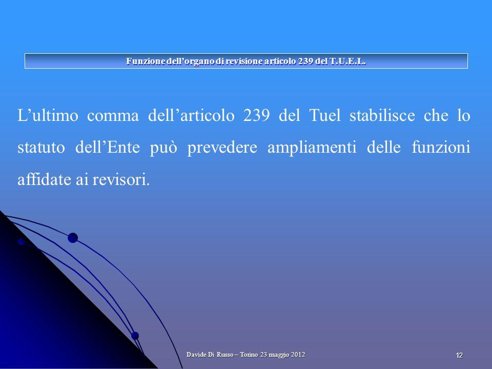12 Lultimo comma dellarticolo 239 del Tuel stabilisce che lo statuto dellEnte può prevedere ampliamenti delle funzioni affidate ai revisori.
