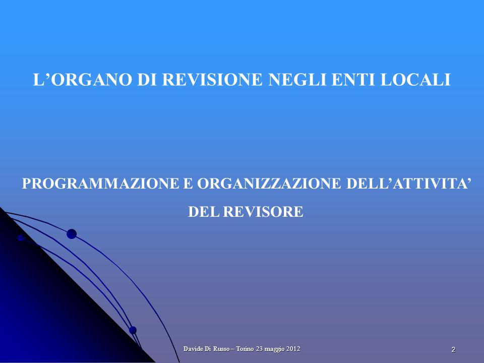 2 LORGANO DI REVISIONE NEGLI ENTI LOCALI PROGRAMMAZIONE E ORGANIZZAZIONE DELLATTIVITA DEL REVISORE Davide Di Russo – Torino 23 maggio 2012