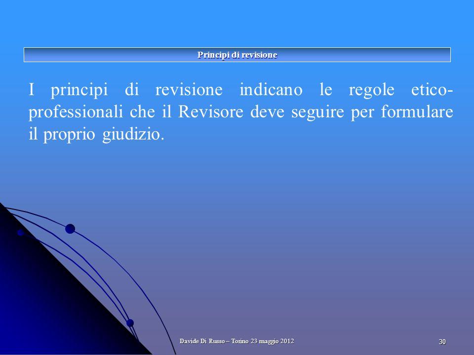 30 I principi di revisione indicano le regole etico- professionali che il Revisore deve seguire per formulare il proprio giudizio.
